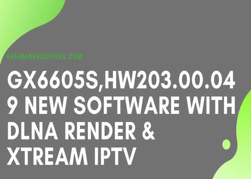 GX6605S HW203.00.049 NEW SOFTWARE WITH DLNA RENDER & XTREAM IPTV