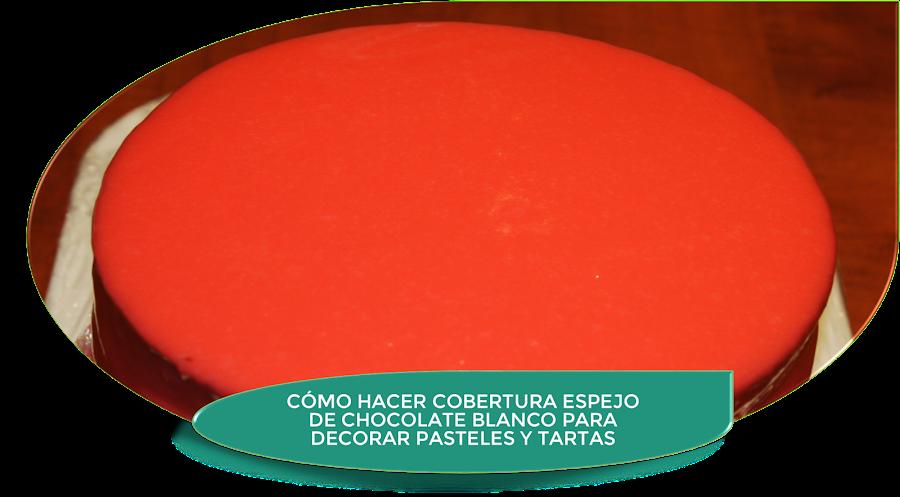 CÓMO HACER COBERTURA ESPEJO CON CHOCOLATE BLANCO PARA DECORAR UN PASTEL O TARTA CON COLOR