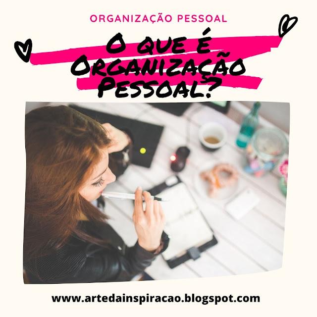 O que envolve a organização pessoal? Como ser organizado? Vem ver umas dicas