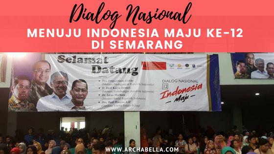 DIALOG NASIONAL MENUJU INDONESIA MAJU KE-12 DI SEMARANG