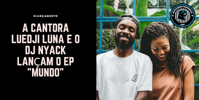"""A cantora Luedji Luna e o DJ Nyack lançam o EP """"Mundo"""""""