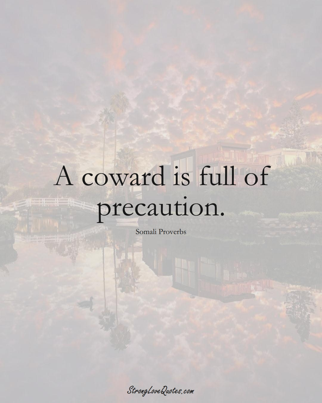 A coward is full of precaution. (Somali Sayings);  #AfricanSayings