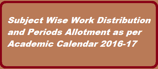 http://www.tsteachers.in/2016/02/subject-wise-work-distribution-and-periods-allotment-academic-calendar-2016-17.html