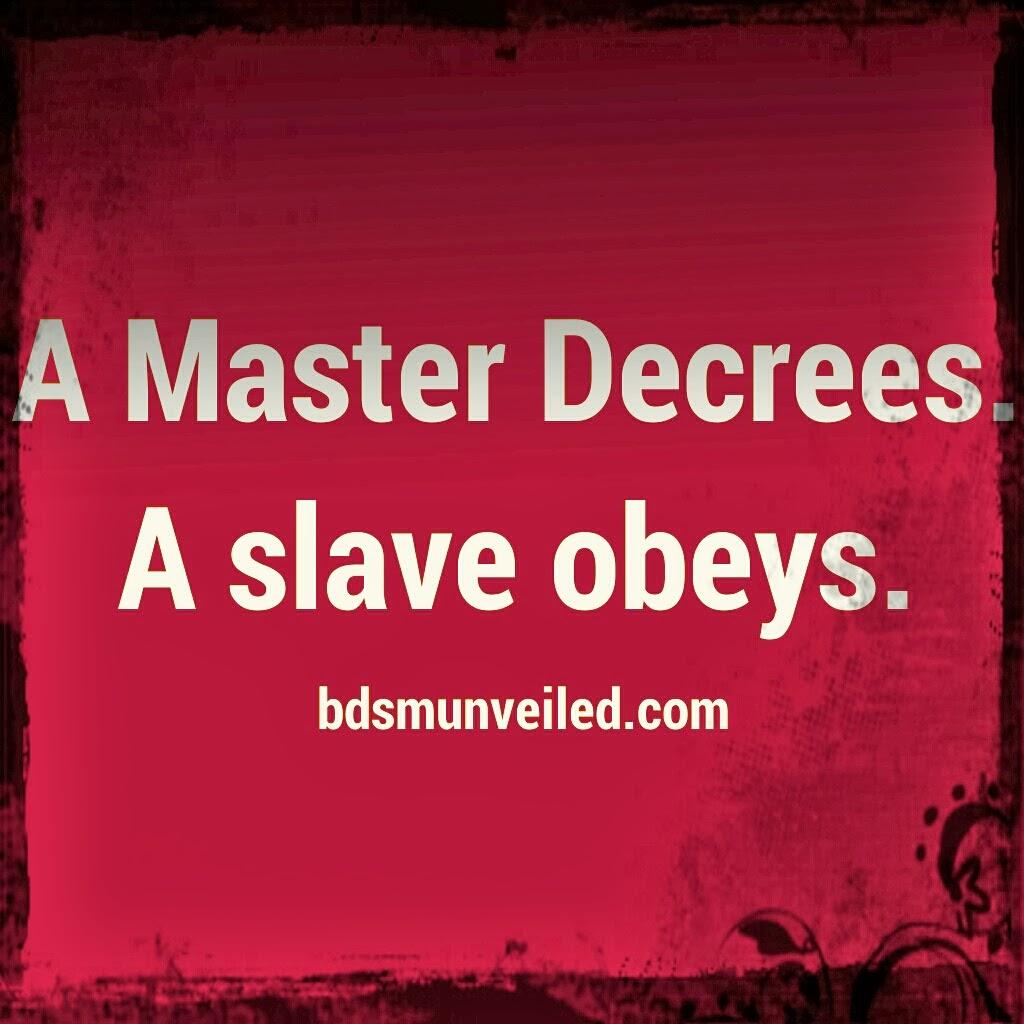 a Master decrees, a slave obeys.