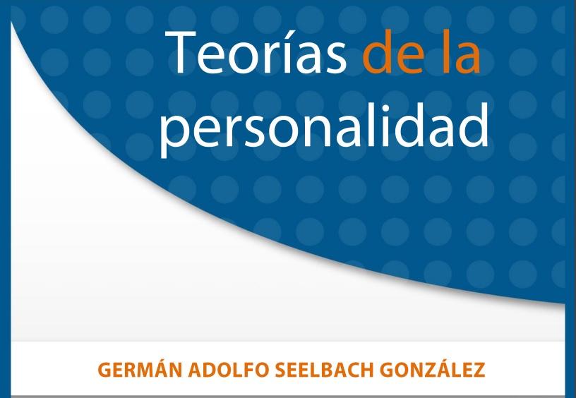 TEORÍAS DE LA PERSONALIDAD. GERMÁN ADOLFO SEELBACH GONZÁLEZ. PDF