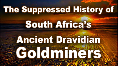The Suppressed History of South Africa's Ancient Dravidian Goldminers