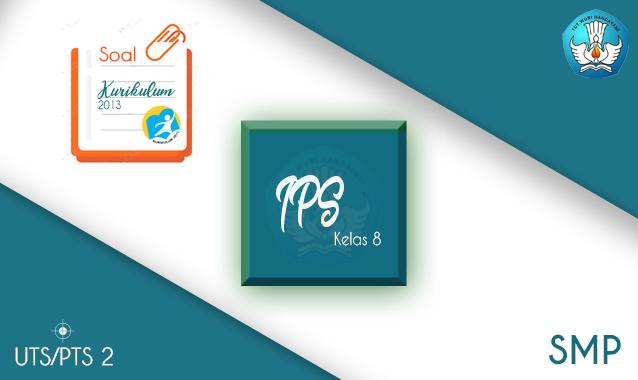 Soal PTS IPS SMP Kelas 8 Semester 2