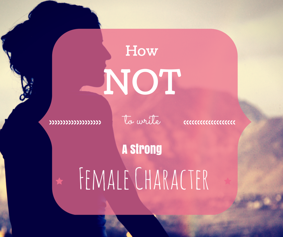Lauryn April Writes: How NOT to Write a Strong Female