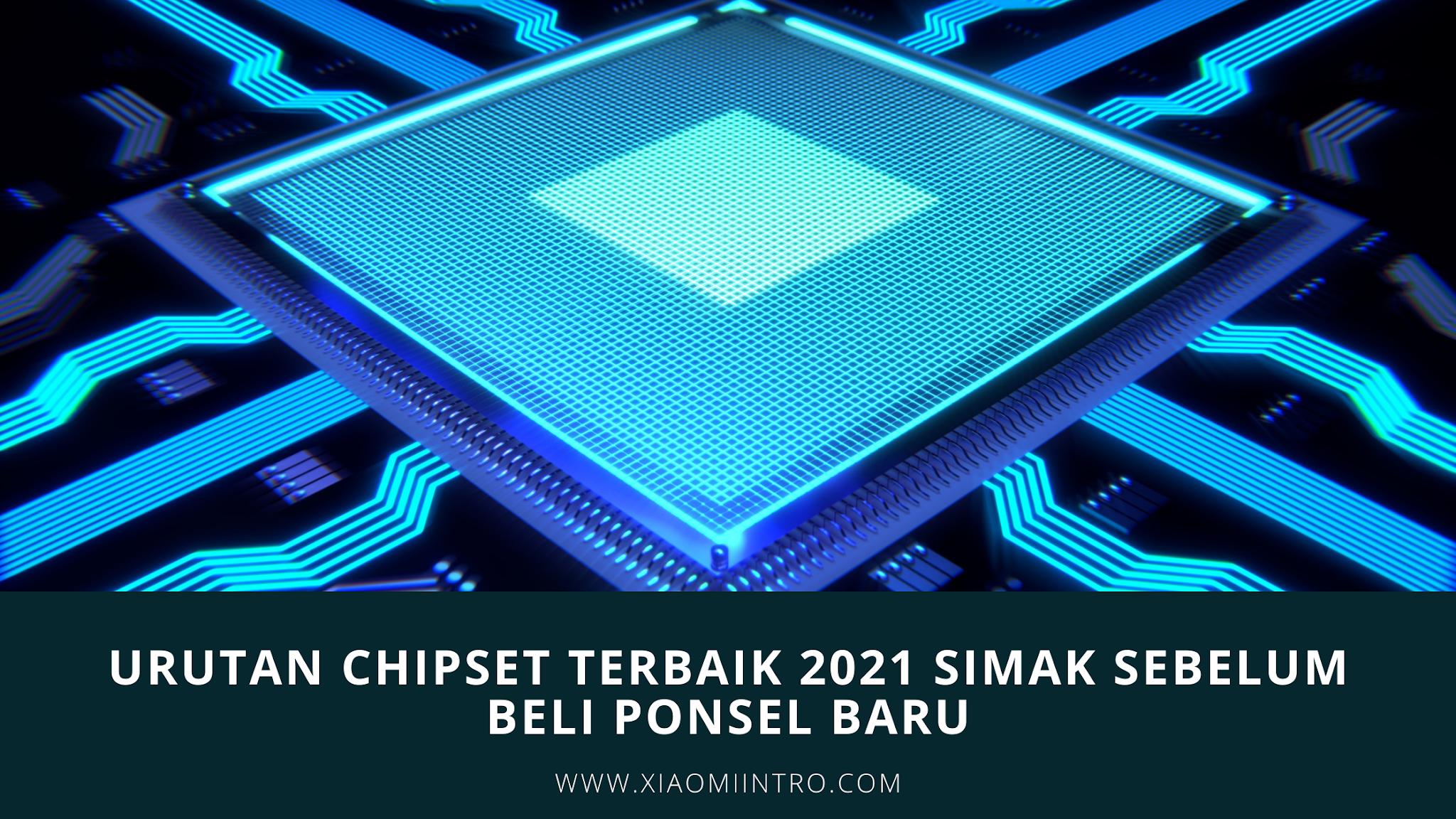 Urutan Chipset Terbaik 2021 Simak Sebelum Beli Ponsel Baru