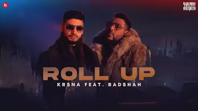 Checkout KrSna and Badshah New Song Roll up lyrics on lyricsaavn