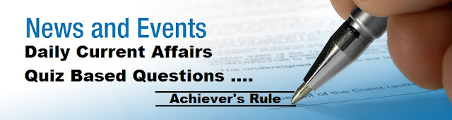 Current Affairs Quiz,IBPS PO, IBPS Clerk, IBPS RRB, SBI PO, SBI SO, SBI Clerk, LIC, NICL, BoB, PNB PO, IBPS Exams, SBI Exams, SSC Exams,Staff Selection Commission Exams, SSC CGL, SSC MTS, SSC CHSL, Railway NTPC Exams, NDA, United India Insurance Exams and Other Government Competitive Exams.