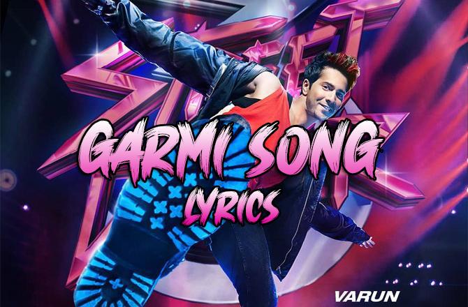 Garmi Song Lyrics in Hindi - Badshah ft Neha Kakkar | Street Dancer 3D