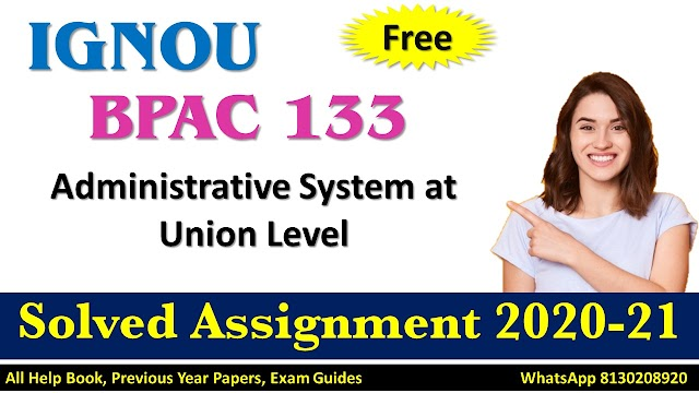 BPAC 133 Administrative System at Union Level  Solved Assignment 2020-21