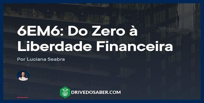 6EM6 Do Zero à Liberdade Financeira (Empiricus) Download | DRIVEDOSABER.COM