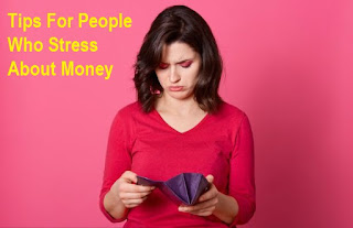 Tips For People Who Stress About Money