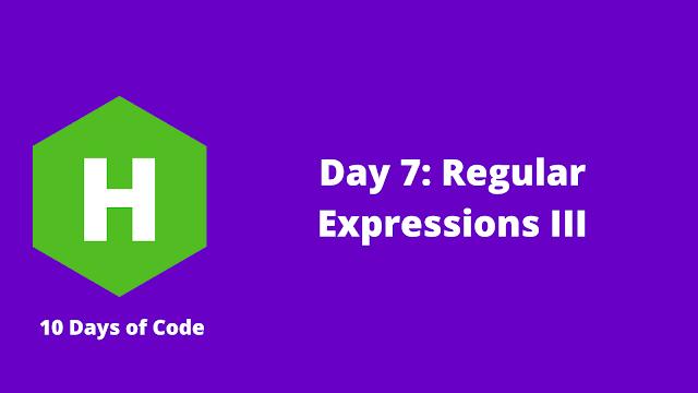 HackerRank Day 7: Regular Expressions III problem solution