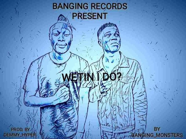 [Mp3] Banging Monsters - Wetin I do?