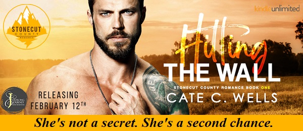 Hitting the Wall by Cate C. Wells Releasing February 12. She's not a secret. She's a second chance.