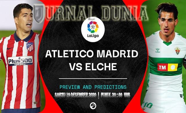 Prediksi Atletico Madrid vs Elche , Sabtu 19 Desember 2020 Pukul 20.00 WIB