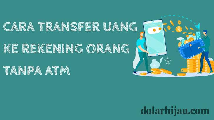 Cara Transfer Uang ke Rekening Orang Lain Tanpa ATM 2021