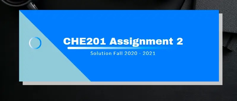 CHE201 Assignment 2 Solution 2021