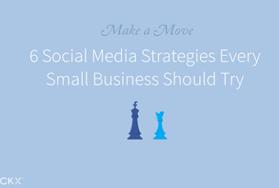 6 Social Media Strategies Every Small Business Should Try
