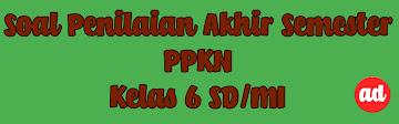 PAS PPKN (SOAL KELAS 6 SD/MI)