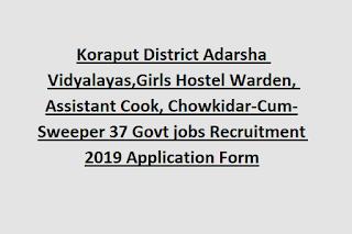 Koraput District Adarsha Vidyalayas,Girls Hostel Warden, Assistant Cook, Chowkidar-Cum-Sweeper 37 Govt jobs Recruitment 2019 Application Form