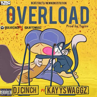 New Music: Dj Cinch Overload Ft. KayySwaggz | @DijayCinch X @KayySwaggz