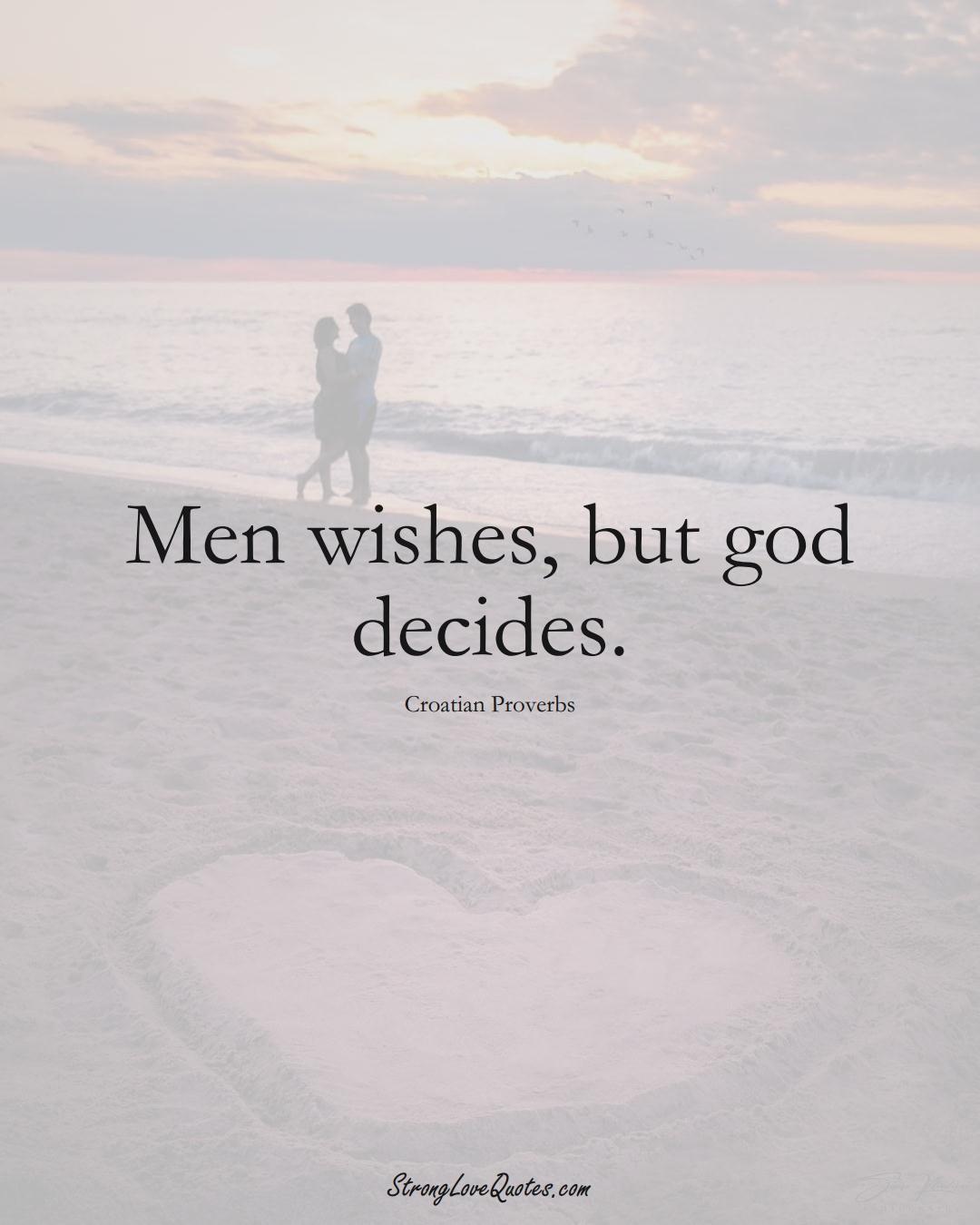 Men wishes, but god decides. (Croatian Sayings);  #EuropeanSayings
