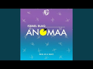 Israel Blaq - Anomaa (Prod. By A1 Beatz)