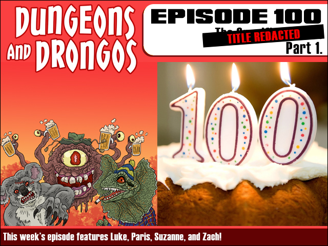 Dungeons And Drongos: Episode 100! Dungeons And Drongos podcast