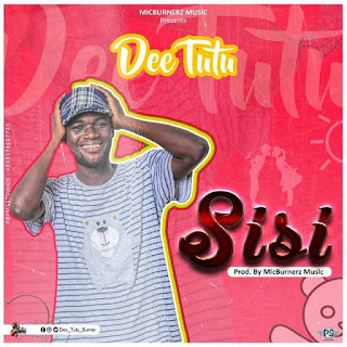 Dee Tutu Burner - Sisi (Prod. by MicBurnerz Music) www.richkidempiremusic.com