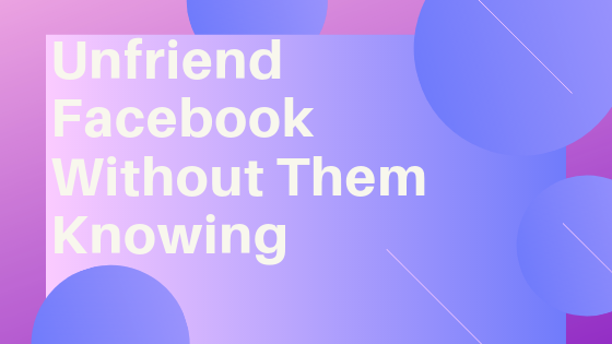 Unfriending On Facebook without them Knowing<br/>