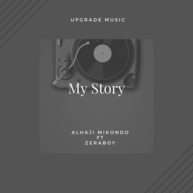 DOWNLOAD MP3: Alhaji Mikondo Ft Zeraboy - My Story