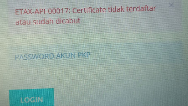 Akses e-Faktur Web Based Error ETAX-API-00017 Certificate Tidak Terdaftar