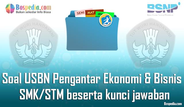40+ Contoh Soal USBN Pengantar Ekonomi dan Bisnis Untuk SMK/STM Terbaru 2020 beserta kunci jawaban