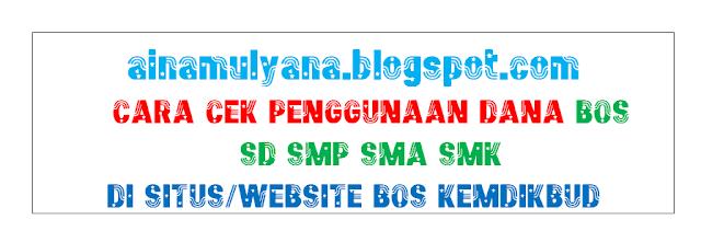 CARA CEK PENGGUNAAN DANA BOS DI SITUS/WEBSITE BOS.KEMDIKBUD.GO.ID