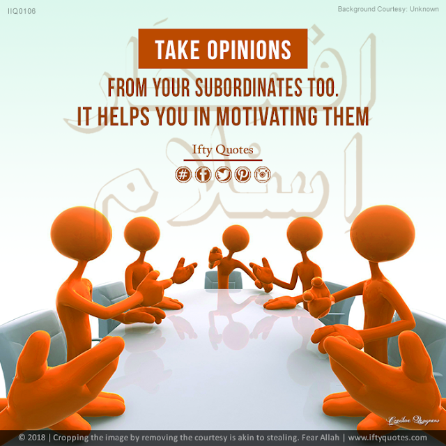 Ifty Quotes | Take opinions from your subordinates too. It helps you in motivating them | Iftikhar Islam