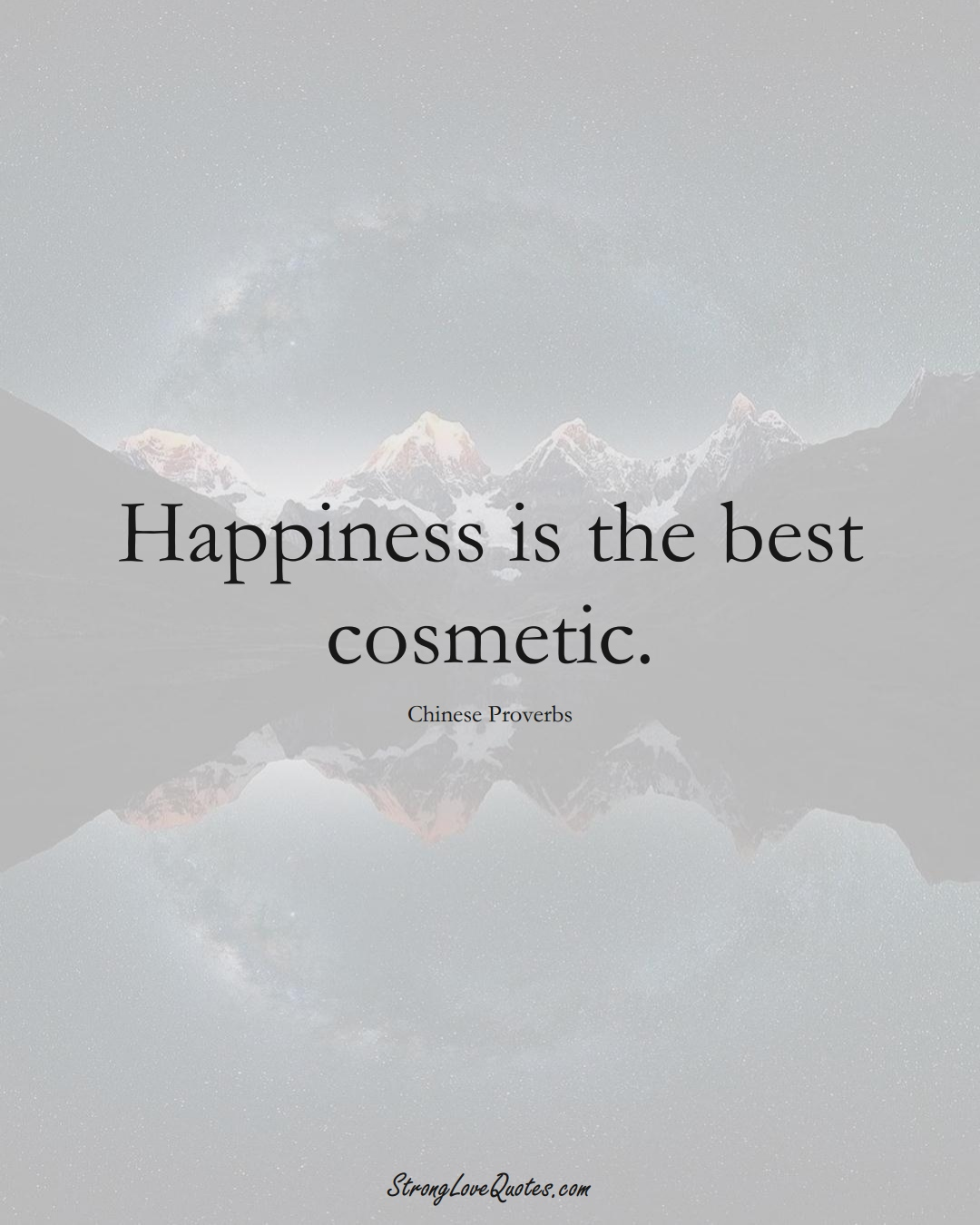 Happiness is the best cosmetic. (Chinese Sayings);  #AsianSayings
