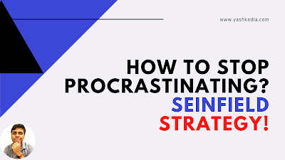 How to stop procrastinating? Building habits using Seinfield strategy