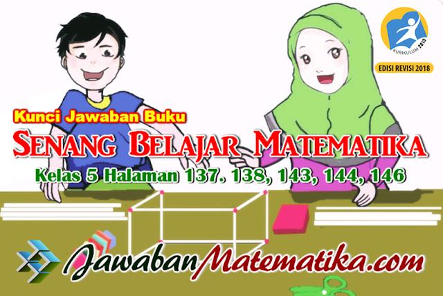 Kunci Jawaban Matematika Kelas 5 Halaman 137. 138, 143, 144, 146