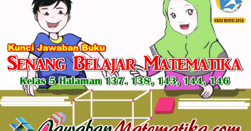 kunci jawaban buku bahasa indonesia kelas 10 kurikulum 2013 edisi revisi 2016. Kunci Jawaban Buku Senang Belajar Matematika Kelas 5 Kurikulum 2013 Revisi 2018 Halaman 137 138 143 144 146 Jawaban Mtk