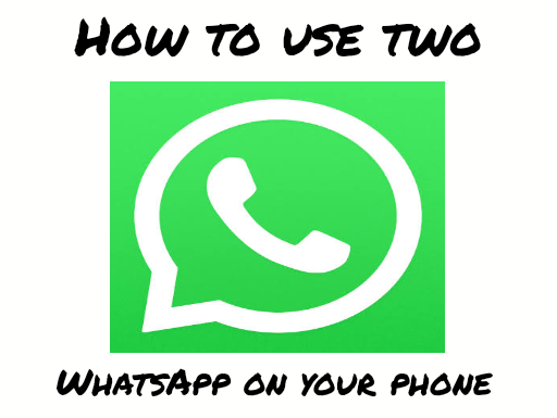 How To Use Two (2) WhatsApp Accounts On Your Phone