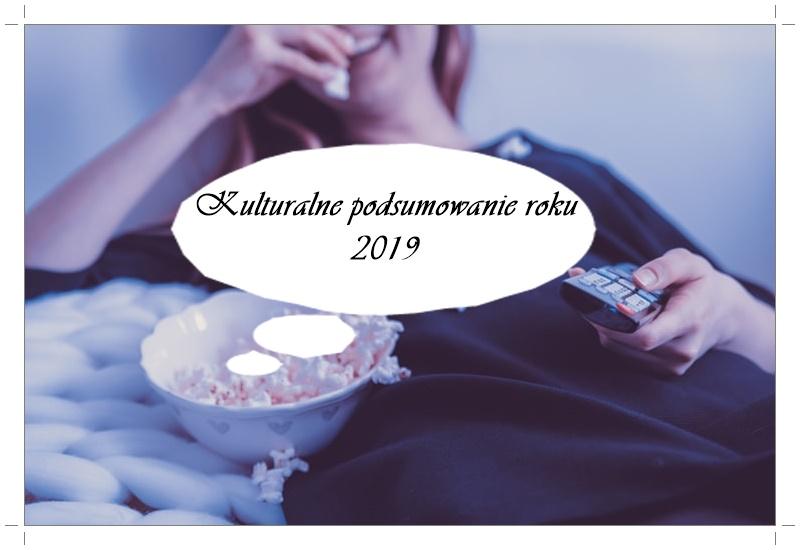Kulturalne podsumowanie roku 2019| Najlepsze z najlepszych & Kulturalne rozczarowania :)