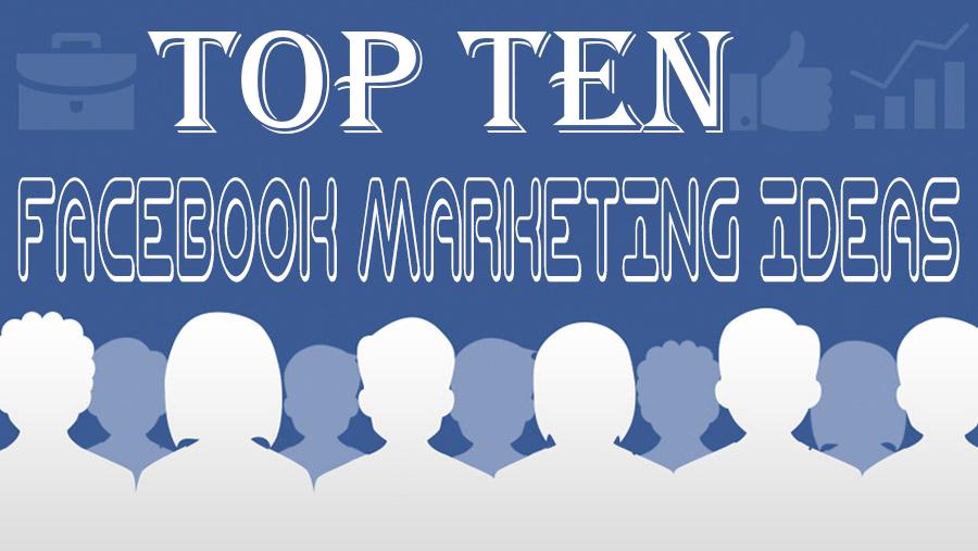 Top Ten Facebook Marketing Ideas - Easy and Smart Topic