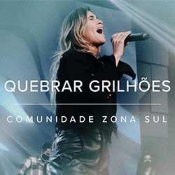 Baixar Música Gospel Quebrar Grilhões (Break Every Chain) - Comunidade Zona Sul Mp3