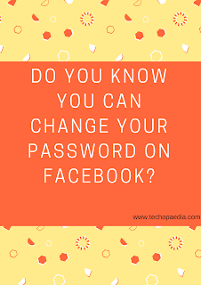 Do you know you can change your password on Facebook
