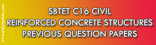 SBTET REINFORCED CONCRETE STRUCTURES PREVIOUS QUESTION PAPERS DIPLOMA  C16 CIVIL