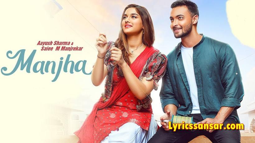 Manjha Lyrics, Vishal Mishra, Aayush Sharma, Saiee M Manjrekar